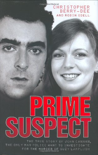 Prime Suspect: The True Story of John Cannan, the Only Man Police Want to Investigate for the Murder of Suzy Lamplugh By Christopher Berry-Dee