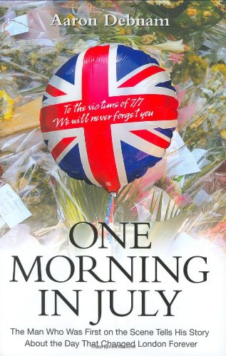 One Morning in July: The Man Who Was First on the Scene Tells His Story by Aaron Debnam