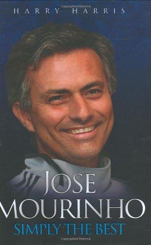 Jose Mourinho: Simply the Best by Harry Harris