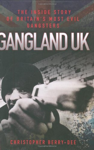 Gangland UK By Christopher Berry-Dee