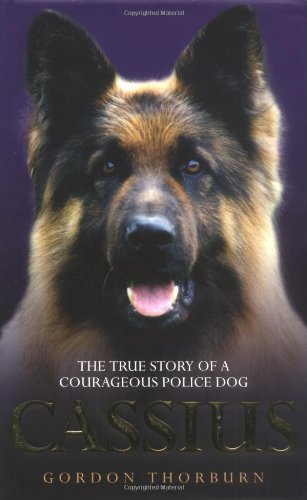 Cassius: The True Story of a Courageous Police Dog by Gordon Thorburn