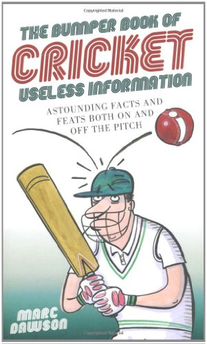 The Bumper Book of Cricket Useless Information By Marc Dawson
