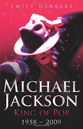 Michael Jackson King of Pop 1958-2009 By Emily Herbert