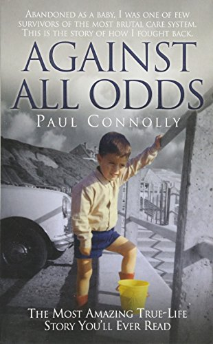 Against All Odds: The Most Amazing True-life Story You'll Ever Read by Paul Connolly