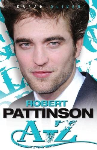 Robert Pattinson A-Z By Sarah Oliver