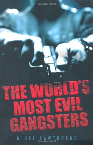 The World's Most Evil Gangsters By Nigel Cawthorne