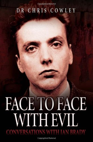 Face to Face with Evil: Conversations with Ian Brady by Chris Cowley