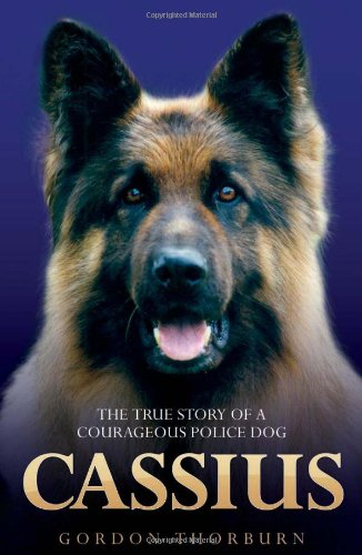 Cassius, the True Story of a Courageous Police Dog by Gordon Thorburn