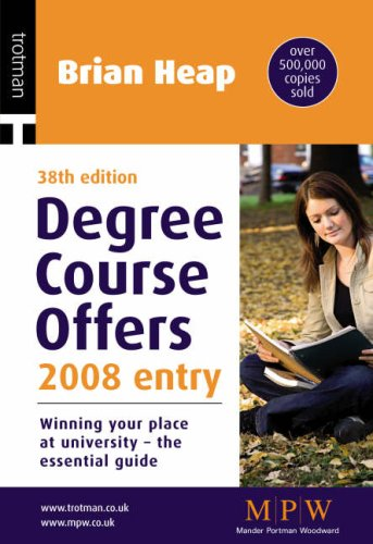 Degree Course Offers: Winning Your Place at University - the Essential Guide: 2008: 2008 Entry by Brian Heap