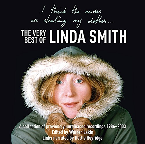 I Think the Nurses are Stealing My Clothes: The Very Best of Linda Smith by Linda Smith