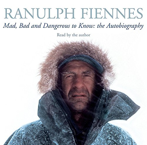Mad, Bad and Dangerous to Know von Ranulph Fiennes