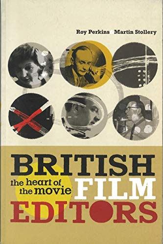 British Film Editors: The Heart of the Movie By Roy Perkins