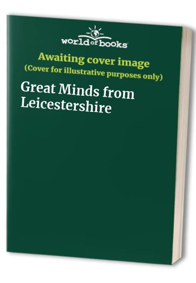 Great Minds from Leicestershire By Annabel Cook