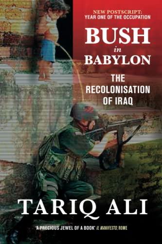 Bush in Babylon: The Recolonisation of Iraq by Tariq Ali