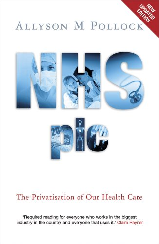 NHS Plc: The Privatisation of Our Health Care By Allyson M. Pollock