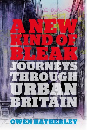 A New Kind of Bleak: Journeys Through Urban Britain by Owen Hatherley
