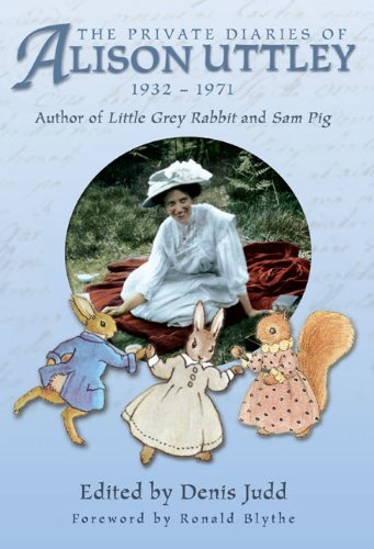 "The Private Diaries of Alison Uttley: Author of ""Little Grey Rabbit"" by Denis Judd"