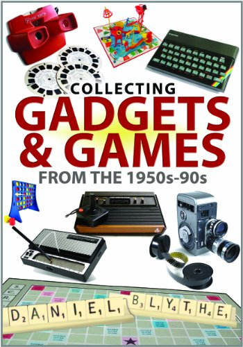 Collecting Gadgets and Games from the 1950s-90s By Daniel Blythe