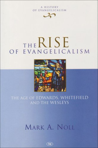 Rise Of Evangelicalism By Mark A. Noll