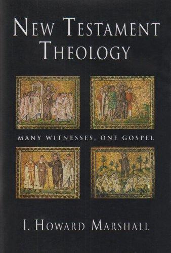 New Testament Theology By Marshall I. Howard