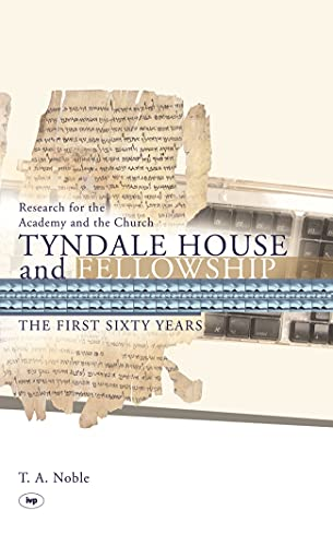 Tyndale House and Fellowship: The First Sixty Years by Thomas A. Noble