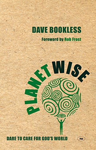 Planetwise: Dare to Care for God's World By Dave Bookless