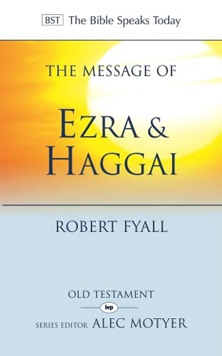 The Message of Ezra and Haggai: Building for God by Robert Fyall
