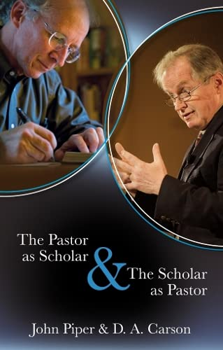 The Pastor as Scholar & the Scholar as Pastor By John Piper