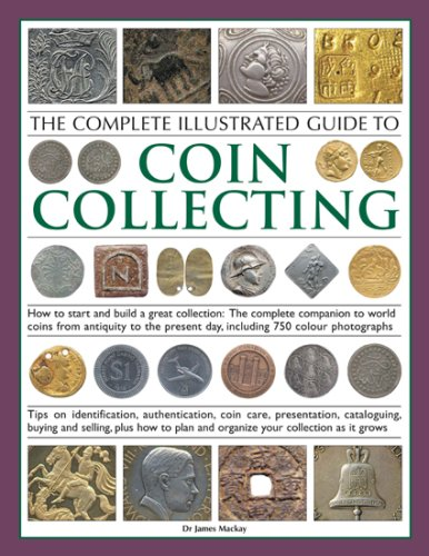 The Complete Illustrated Guide to Coin Collecting By James Mackay