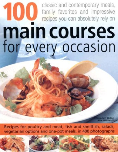 100 Main Courses for Every Occasion: Traditional and Contemporary Main-course Dishes for Weekdays, Weekends and Entertaining, All Shown Step-by-step in More Than 350 Professional Photographs That Guarantee Great Results Every Time by Jenni Fleetwood