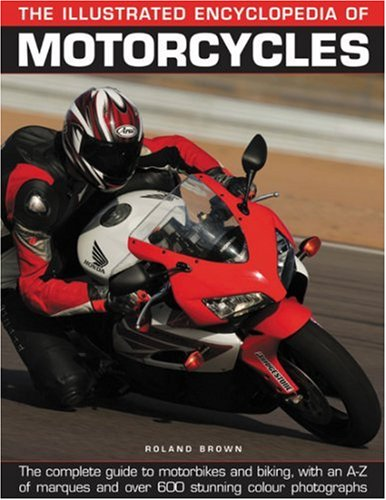 The Illustrated Encyclopedia of Motorcycles: The Complete Guide to Motorbikes and Biking, with an A-Z of Marques and Over 600 Stunning Colour Photographs By Roland Brown