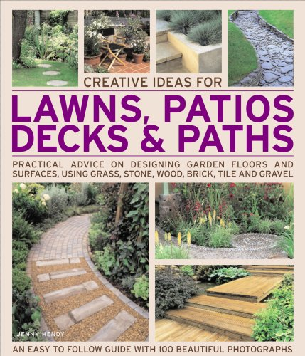 Creative Ideas for Lawns, Patios, Decks and Paths: Practical Advice on Designing Garden Floors and Surfaces, Using Grass Stone, Wood, Brick, Tile and Gravel by Jenny Hendy