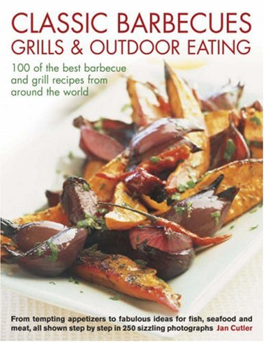 Classic Barbecues, Grills and Outdoor Eating By Jan Cutler