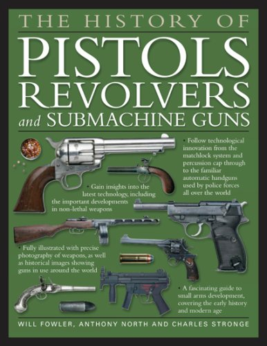 The History of Pistols, Revolvers and Submachine Guns By Will Fowler