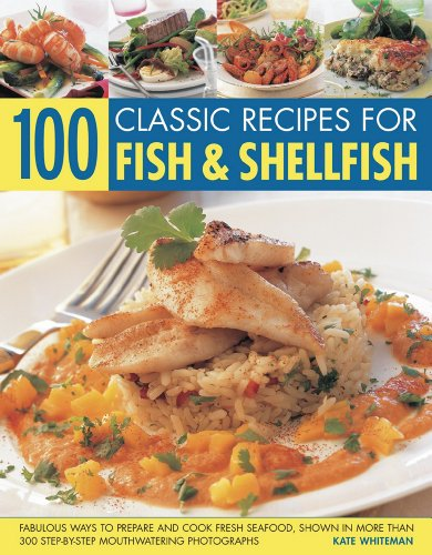 100 Classic Recipes for Fish and Shellfish: Fabulous Ways to Prepare and Cook Fresh Seafood, Shown in More Than 330 Step-by-step Mouthwatering Photographs by Kate Whiteman