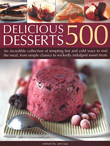 500 Delicious Desserts By Ann Kay