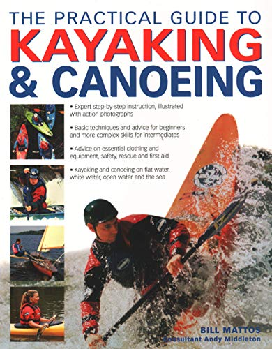 The Practical Guide to Kayaking and Canoeing by Bill Mattos