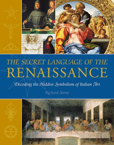 The Secret Language of The Renaissance: Decoding the Hidden Symbolism of Italian Art by Richard Stemp