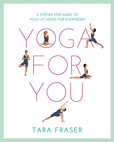 Yoga for You: A Step-by-step Guide to Yoga at Home for Everybody by Tara Fraser