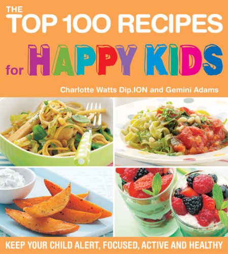 The Top 100 Recipes for Happy Kids By Charlotte Watts