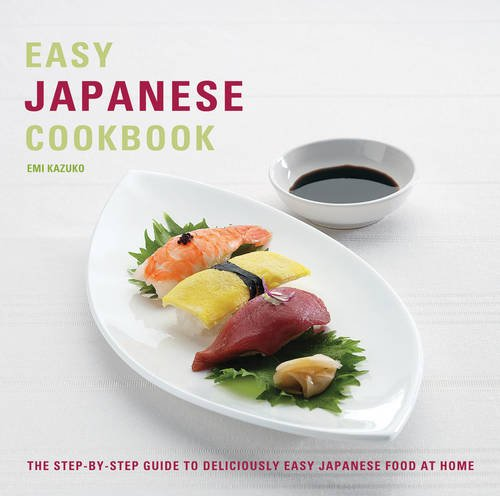 Easy Japanese Cookbook: The Step-by-step Guide to Deliciously Easy Japanese Food at Home by Kazuko Emi