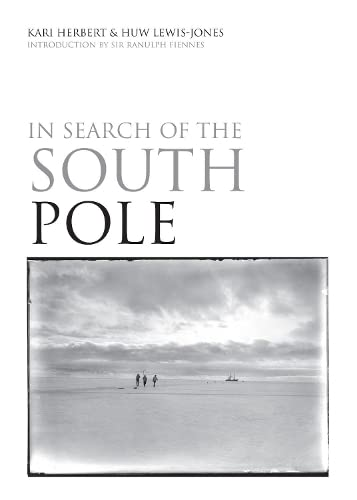 In Search of the South Pole By Huw Lewis-Jones