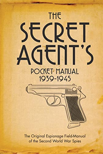 The Secret Agent's Pocket Manual: 1939-1945 by Stephen Bull