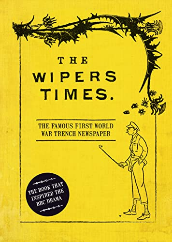 The Wipers Times: The Famous First World War Trench Newspaper by Christopher Westhorp