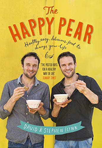 The Happy Pear: Healthy, Easy, Delicious Food to Change Your Life By David Flynn