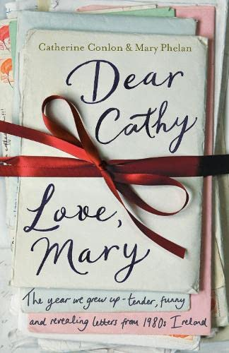 Dear Cathy Love, Mary: The Year We Grew Up - Tender, Funny and Revealing Letters from 1980s Ireland By Catherine Conlon