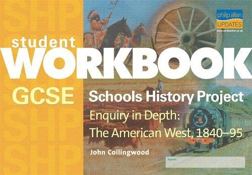 GCSE Schools History Project Enquiry in Depth: The American West, 1840-95 by John Collingwood