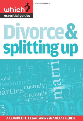 Divorce & Splitting Up: A Complete Legal and Financial Guide by Claire Colbert
