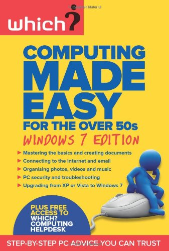 Computing Made Easy for the Over 50s: Windows 7 edition (Which?) By Edited by Terrie Chilvers