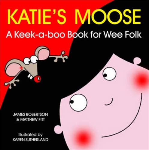 Katie's Moose: A Keek-a-boo Book for Wee Folk by Matthew Fitt